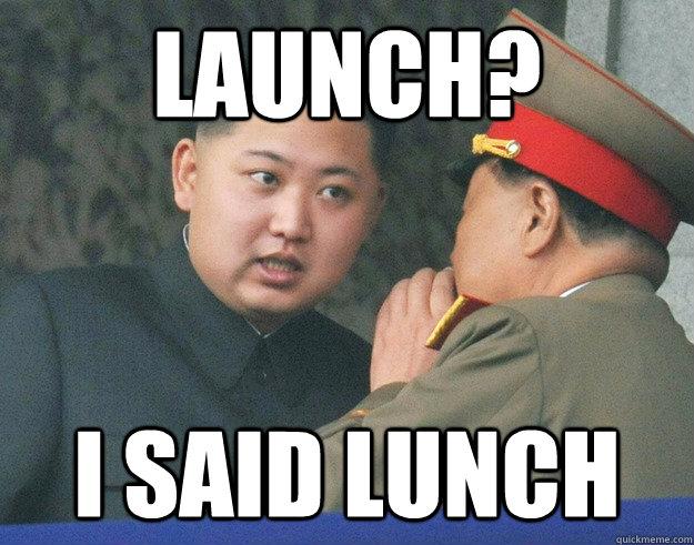 Launch? I said lunch  Hungry Kim Jong Un