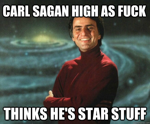carl sagan high as fuck thinks he's star stuff
