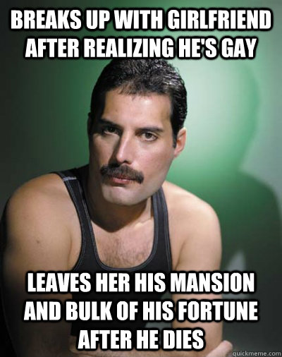 Breaks up with girlfriend after realizing he's gay leaves her his mansion and bulk of his fortune after he dies