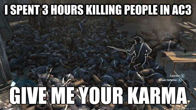 I spent 3 hours killing people in ac3 GIVE ME YOUR KARMA - I spent 3 hours killing people in ac3 GIVE ME YOUR KARMA  Misc