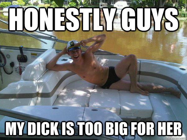 Your dicks too big