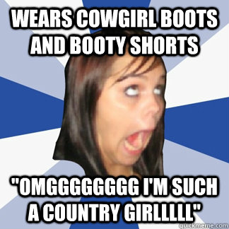 wears cowgirl boots and booty shorts