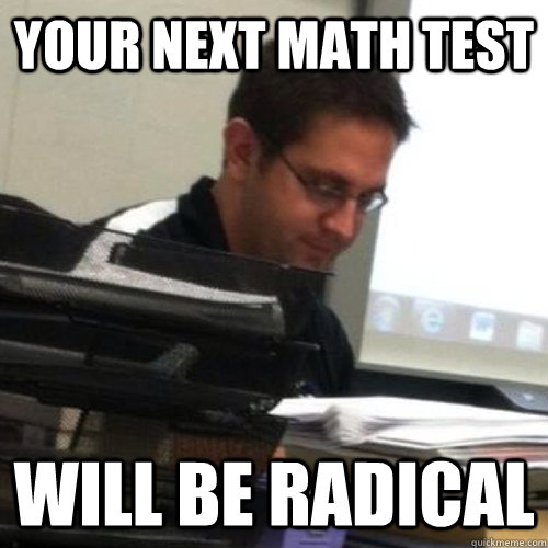 your next math test will be radical  - your next math test will be radical   Wizard math teacher