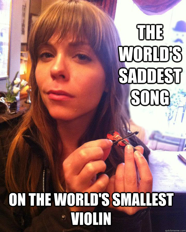 The world's saddest song on the world's smallest violin - The world's saddest song on the world's smallest violin  Saddest song smallest violin