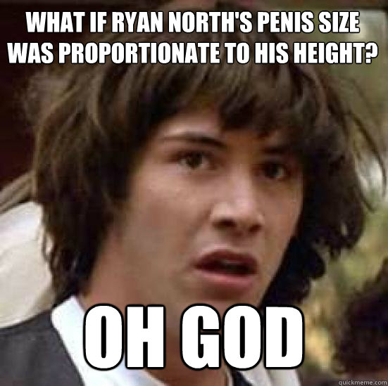 What if Ryan North's penis size was proportionate to his height?   Oh god  - What if Ryan North's penis size was proportionate to his height?   Oh god   conspiracy keanu
