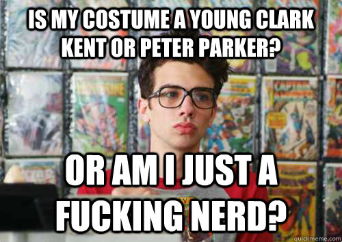 Is my costume a young Clark Kent or Peter Parker? Or am I just a fucking nerd?