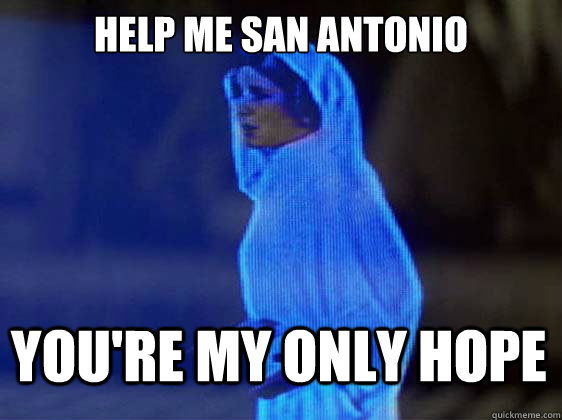 Help me San Antonio You're my only hope