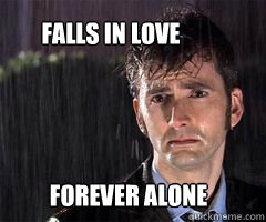 Forever Alone Falls in love