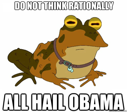 DO NOT THINK RATIONALLY ALL HAIL OBAMA  Hypnotoad