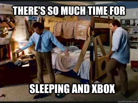 There's so much time for sleeping and xbox - There's so much time for sleeping and xbox  Step Brothers Bunk Beds