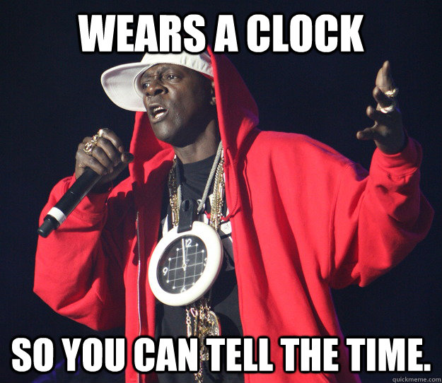 Wears A Clock  So You Can Tell The Time.