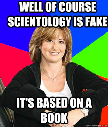 Well of course scientology is fake It's based on a book - Well of course scientology is fake It's based on a book  Sheltering Suburban Mom