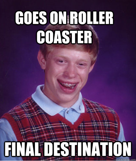 Goes on roller coaster final destination - Goes on roller coaster final destination  Bad Luck Brain
