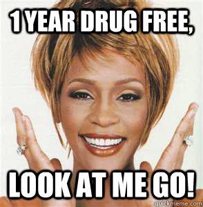 1 year drug free, look at me go!