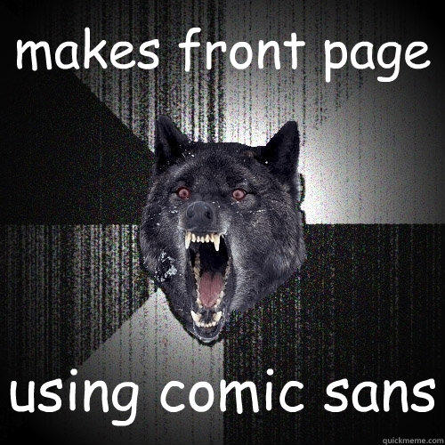 makes front page using comic sans - makes front page using comic sans  Insanity Wolf
