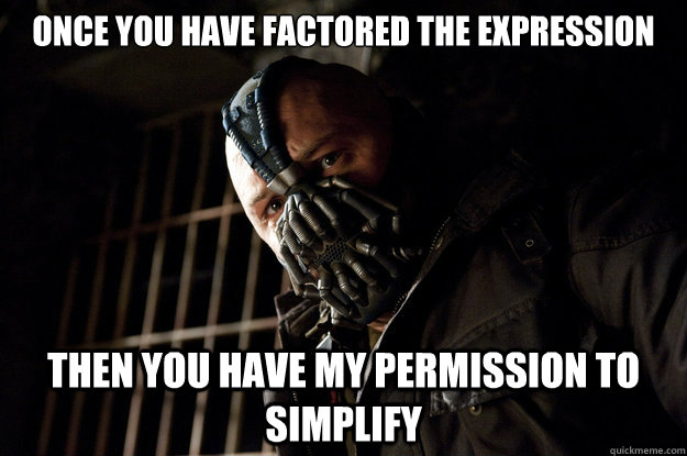 Once you have factored the expression Then you have my permission to simplify - Once you have factored the expression Then you have my permission to simplify  Academy Bane