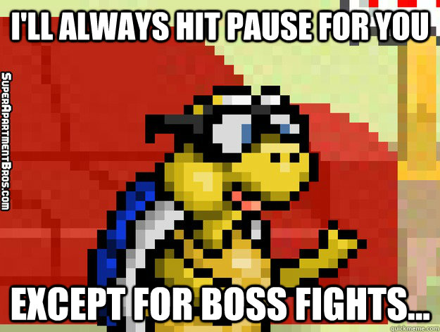 i'll always hit pause for you except for boss fights...  Video Game Valentine