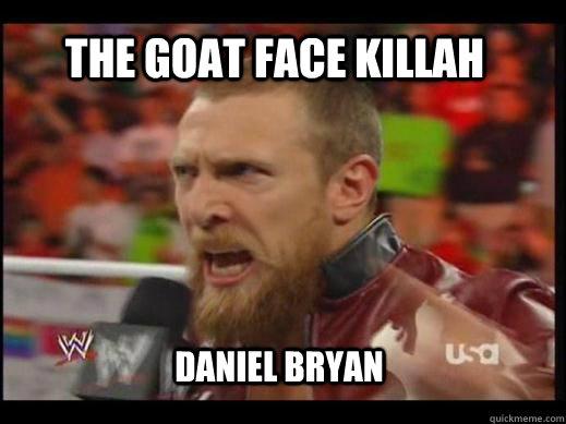 The Goat Face Killah Daniel bryan  Goat Face Killah