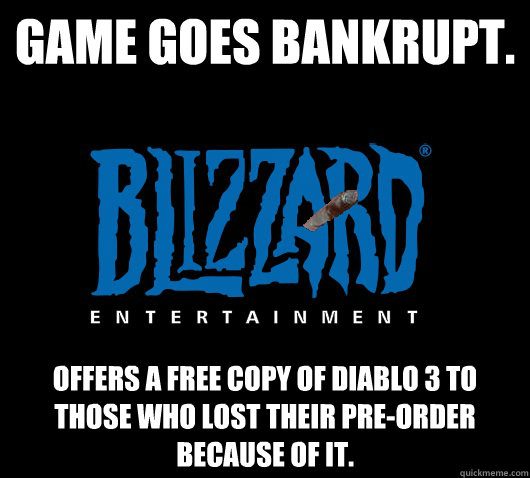 GAME goes bankrupt. Offers a free copy of diablo 3 to those who lost their pre-order because of it. - GAME goes bankrupt. Offers a free copy of diablo 3 to those who lost their pre-order because of it.  Good Guy Blizzard