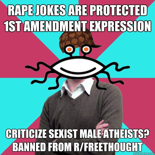 rape jokes are protected 1st amendment expression criticize sexist male atheists? banned from r/freethought