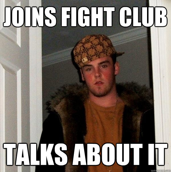 Joins fight club Talks about it - Joins fight club Talks about it  Scumbag Steve