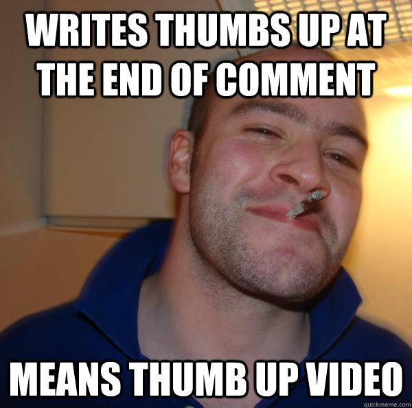 writes thumbs up at the end of comment means thumb up video - writes thumbs up at the end of comment means thumb up video  Misc