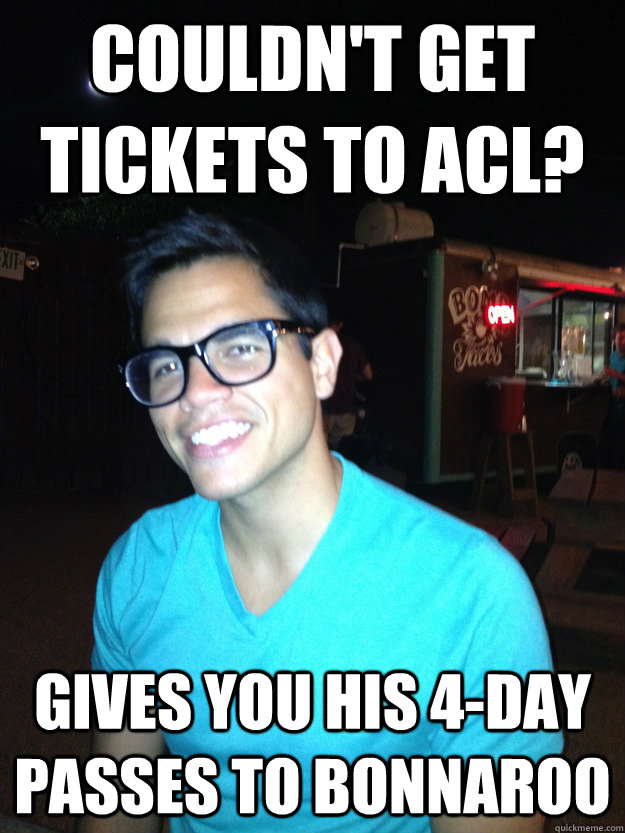 Couldn't get tickets to ACL? Gives you his 4-Day passes to Bonnaroo