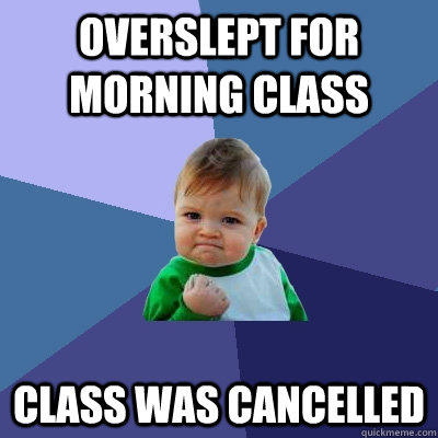 Overslept for morning class Class was cancelled - Overslept for morning class Class was cancelled  Success Kid