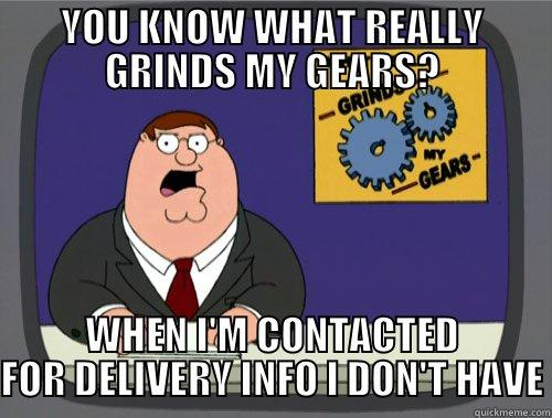 WORKING LIFE - YOU KNOW WHAT REALLY GRINDS MY GEARS? WHEN I'M CONTACTED FOR DELIVERY INFO I DON'T HAVE Grinds my gears