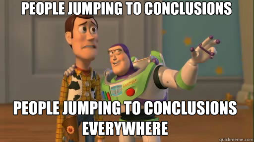 People jumping to conclusions people jumping to conclusions everywhere - People jumping to conclusions people jumping to conclusions everywhere  Everywhere