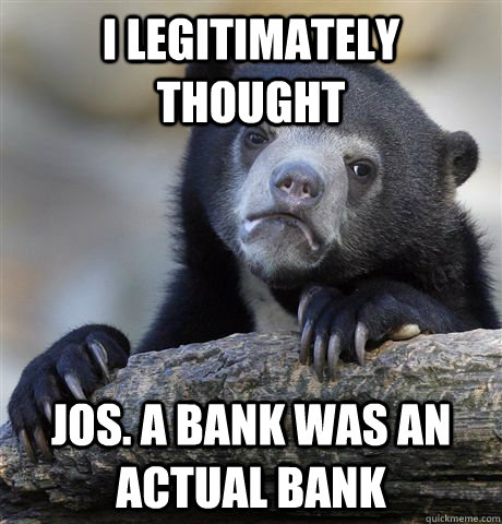 I legitimately thought  Jos. A Bank was an actual bank - I legitimately thought  Jos. A Bank was an actual bank  Confession Bear