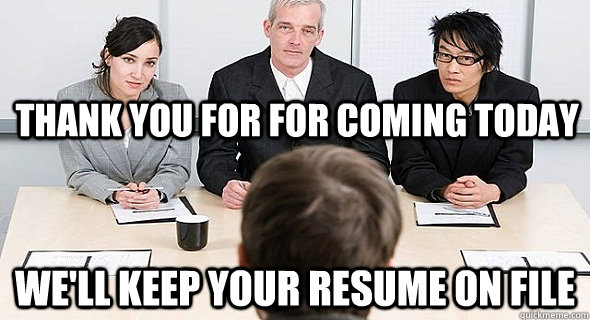 thank you for for coming today we ll keep your resume on file
