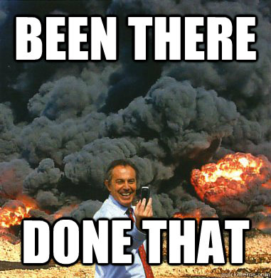 b5d77039d395ea2bd6ff30151a6fce8dcf360313d569a14afbfd4c4cba4eb44b been there done that tony blair quickmeme