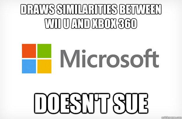draws similarities between  wii u and xbox 360 Doesn't sue  Good Guy Microsoft