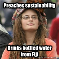 Preaches sustainability Drinks bottled water from Fiji