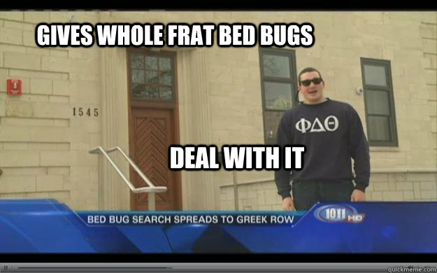 Gives Whole Frat Bed Bugs Deal With It Bed Bug Spread Quickmeme