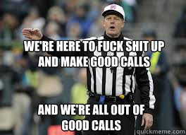 We're here to fuck shit up and make good calls  and we're all out of good calls