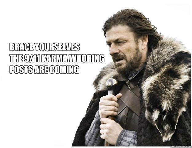 Brace yourselves The 9/11 Karma Whoring Posts Are Coming  Imminent Ned