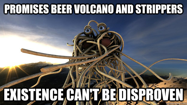 Promises beer volcano and strippers Existence can't be disproven - Promises beer volcano and strippers Existence can't be disproven  Flying Spaghetti Monster