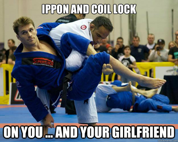 Ippon and Coil Lock On you ... and your girlfriend - Ippon and Coil Lock On you ... and your girlfriend  Ridiculously Photogenic Jiu Jitsu Guy