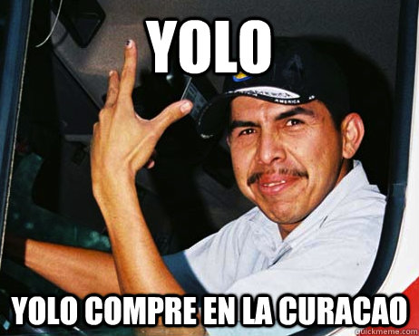 YOLO YOLO COMPRE EN LA CURACAO  Mexican Dad