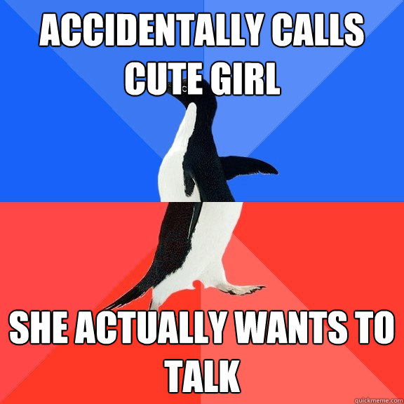 Accidentally calls cute girl She actually wants to talk - Accidentally calls cute girl She actually wants to talk  Socially Awkward Awesome Penguin