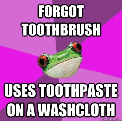 Forgot toothbrush Uses toothpaste on a washcloth - Forgot toothbrush Uses toothpaste on a washcloth  Foul Bachelorette Frog