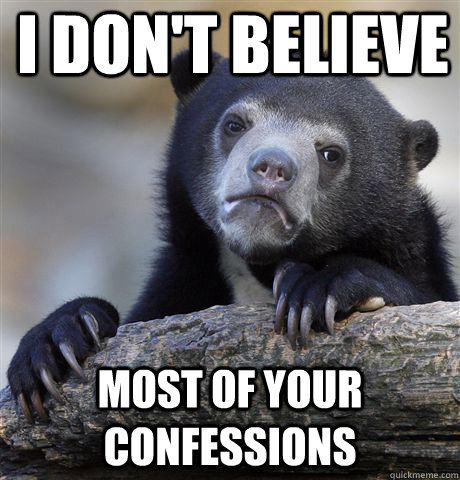 I don't believe  most of your confessions - I don't believe  most of your confessions  Confession Bear