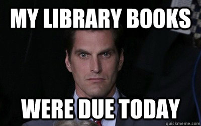 My library books Were due today - My library books Were due today  Menacing Josh Romney