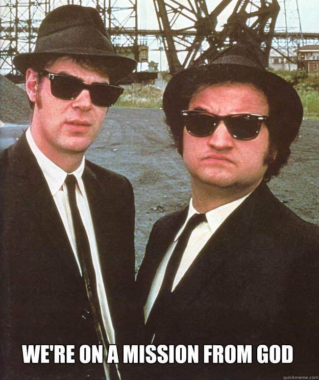 we're on a mission from god -  we're on a mission from god  blues brothers
