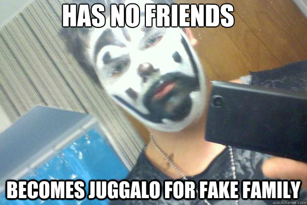has no friends becomes juggalo for fake family