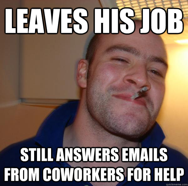 leaves his job still answers emails from coworkers for help - leaves his job still answers emails from coworkers for help  Misc