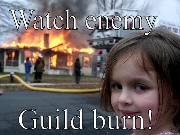 WATCH ENEMY  GUILD BURN! Disaster Girl
