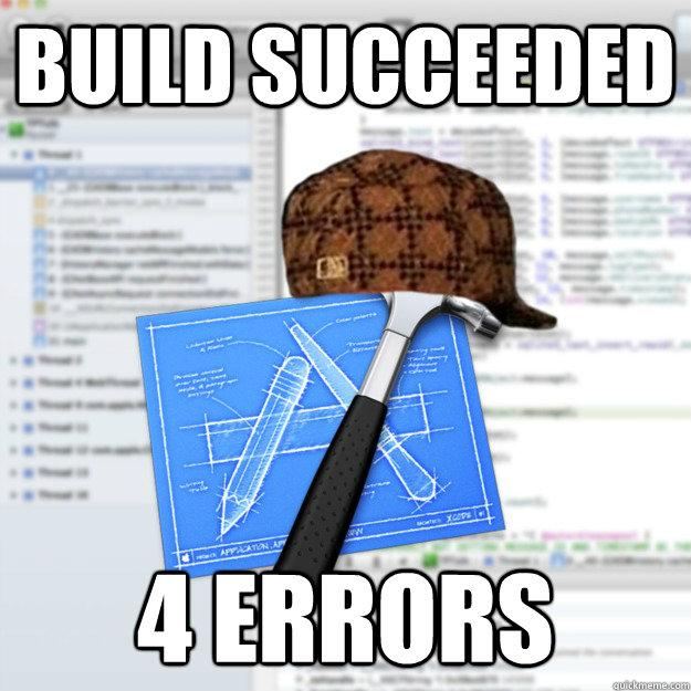 build succeeded 4 errors scumbag xcode llvm quickmeme. Black Bedroom Furniture Sets. Home Design Ideas